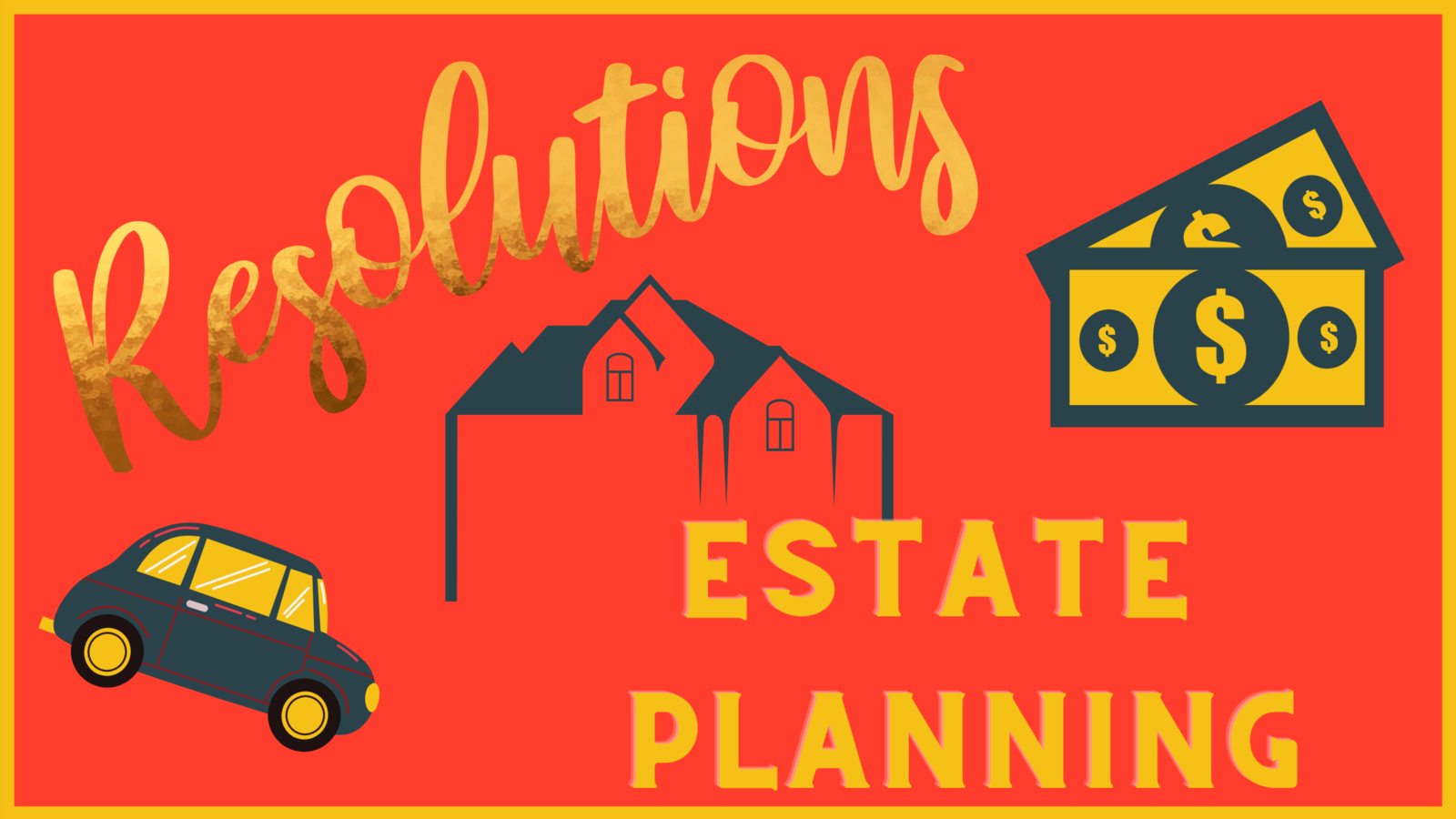 resolution to make estate plan, with a house, a car, and money.
