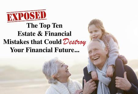 The Top Ten Estate & Financial Mistakes that Could Destroy Your Financial Future