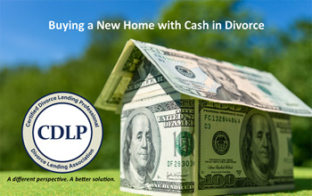 buying a new home with cash in divorce