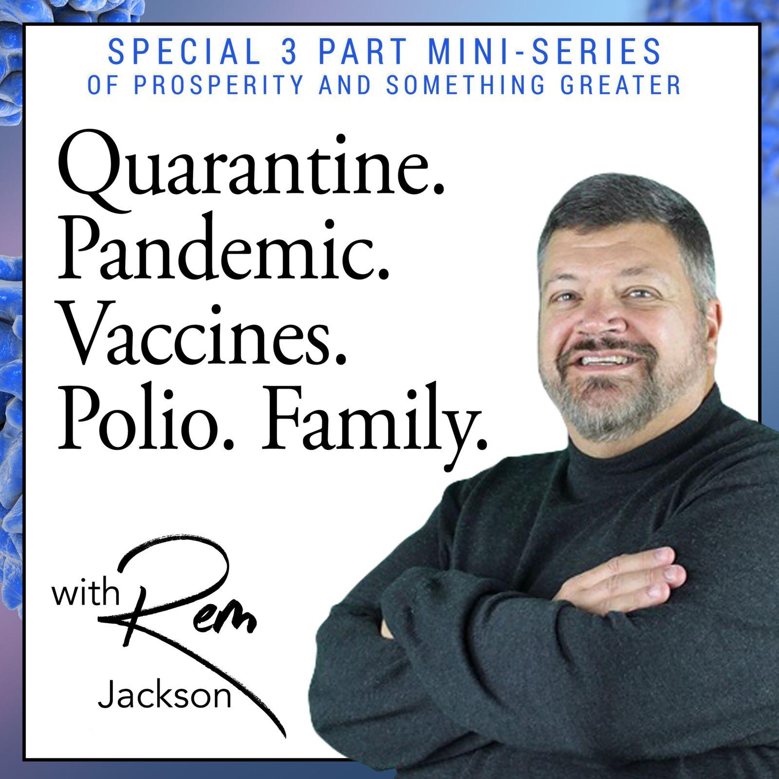 Quarantine. Pandemic. Vaccines. Polio. Family.
