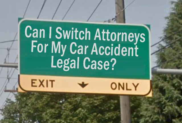 Can I Switch Attorneys For My Car Accident Legal Case?