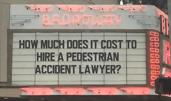 How Much Does It Cost To Hire A Pedestrian Accident Lawyer?