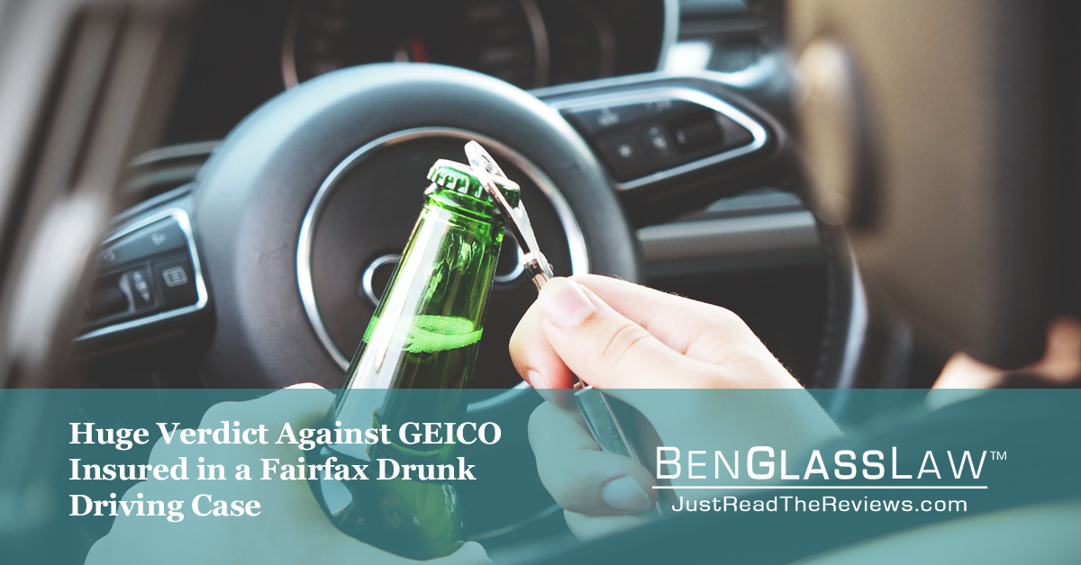 Huge Verdict Against GEICO Insured in a Fairfax Drunk Driving Case