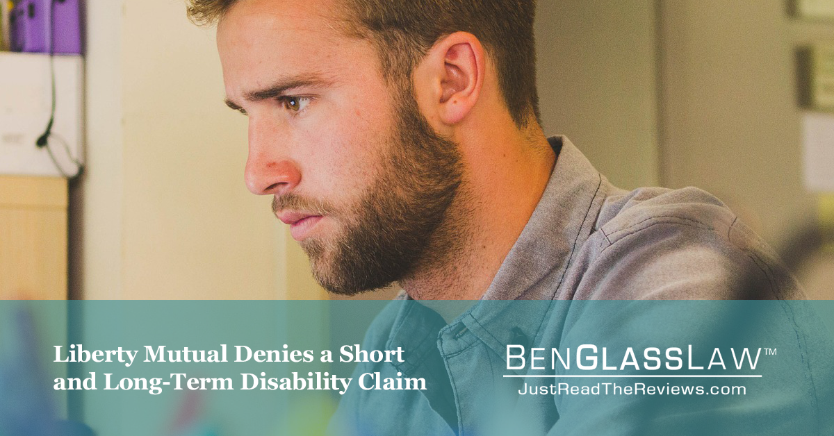 Liberty Mutual Denies a Short and Long-Term Disability Claim