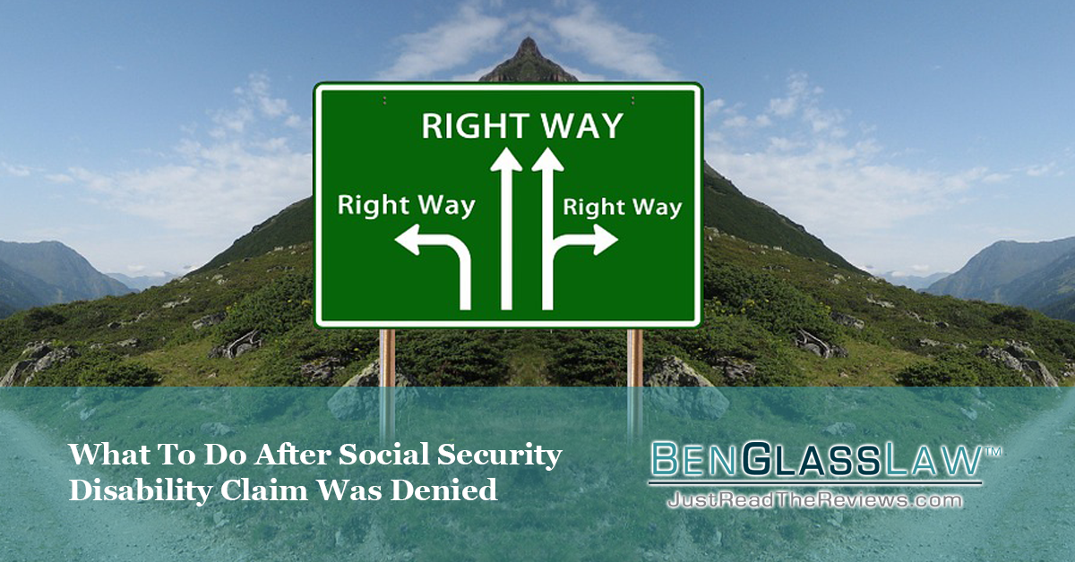 What should you do after your social security disability claim was denied?