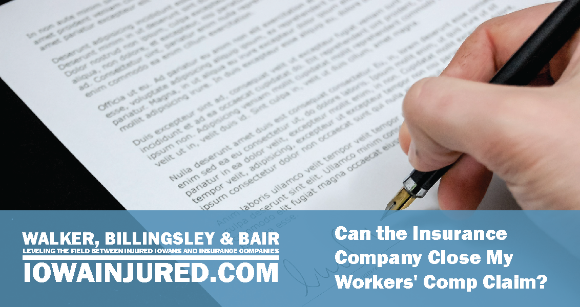 Can the Insurance Company Close My  Workers' Comp Claim?