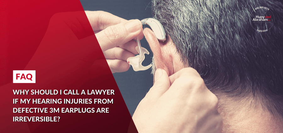 should I call a lawyer if my hearing injuries from defective 3M earplugs are irreversible?