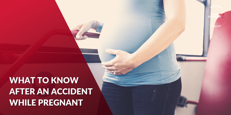 Being hurt in any kind of accident while you are pregnant can be overwhelming.