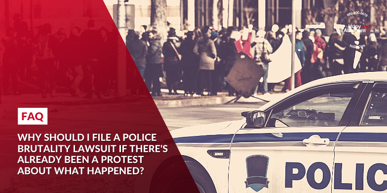 Why should I file a police brutality lawsuit if there's already been a protest about what happened?
