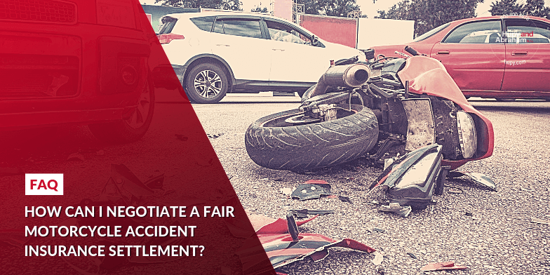 How can I negotiate a fair motorcycle accident insurance settlement?