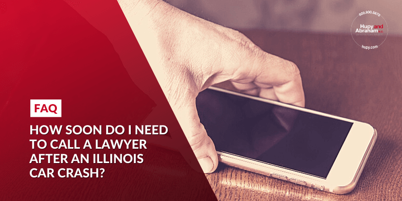 How soon do I need to call a lawyer after an Illinois car crash?