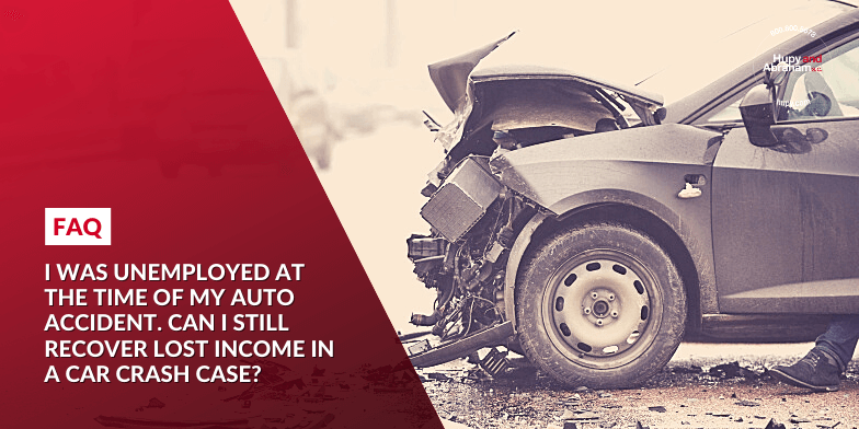 I was unemployed at the time of my auto accident. Can I still recover lost income in a car crash case?