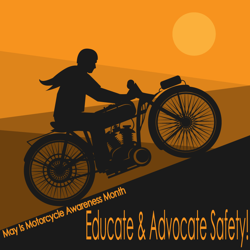 May is Motorcycle Awareness Month. Educate others and advocate safety when riding!