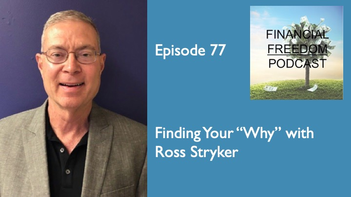 Episode 77: Finding Your Why with Ross Stryker