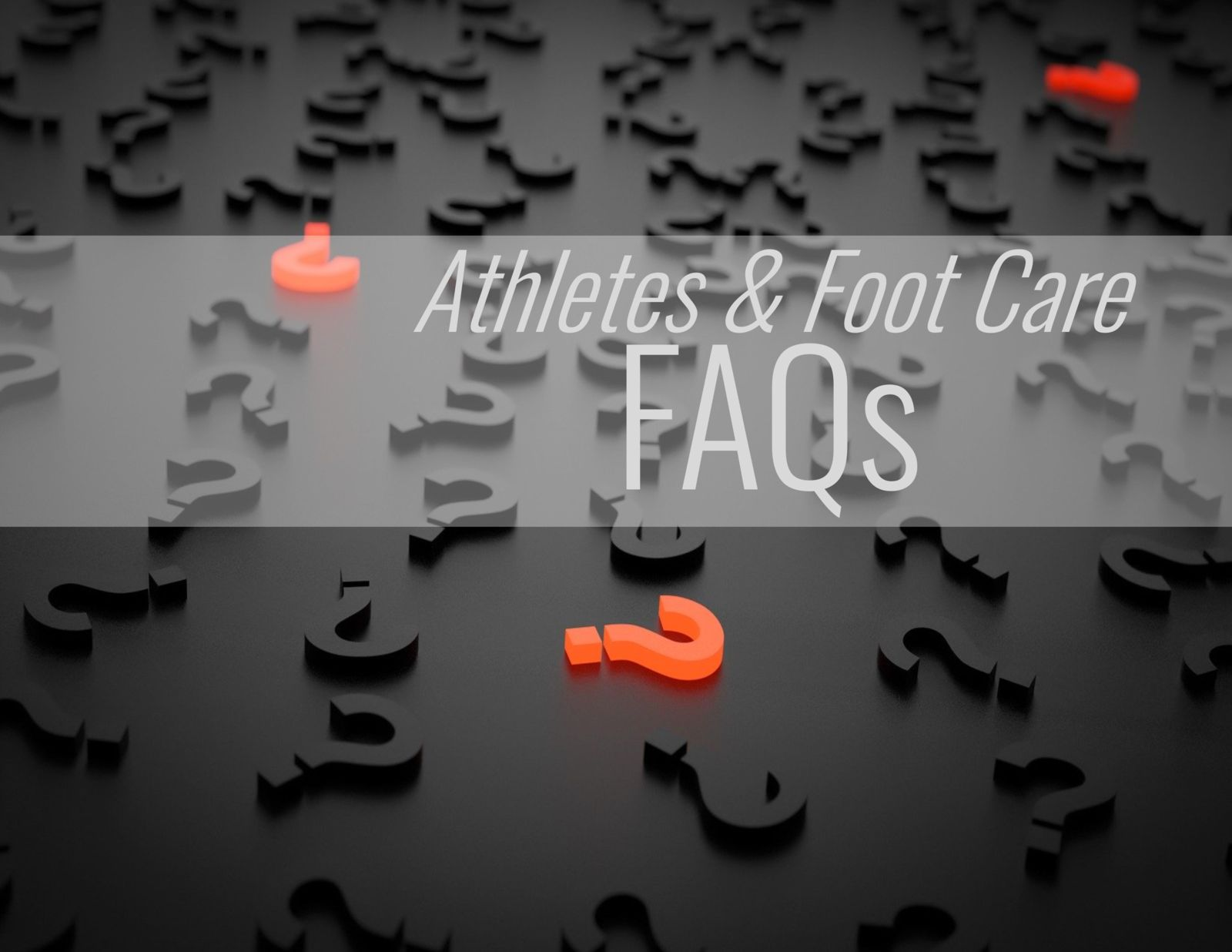 question marks and the words: Athletes & Foot Care FAQs