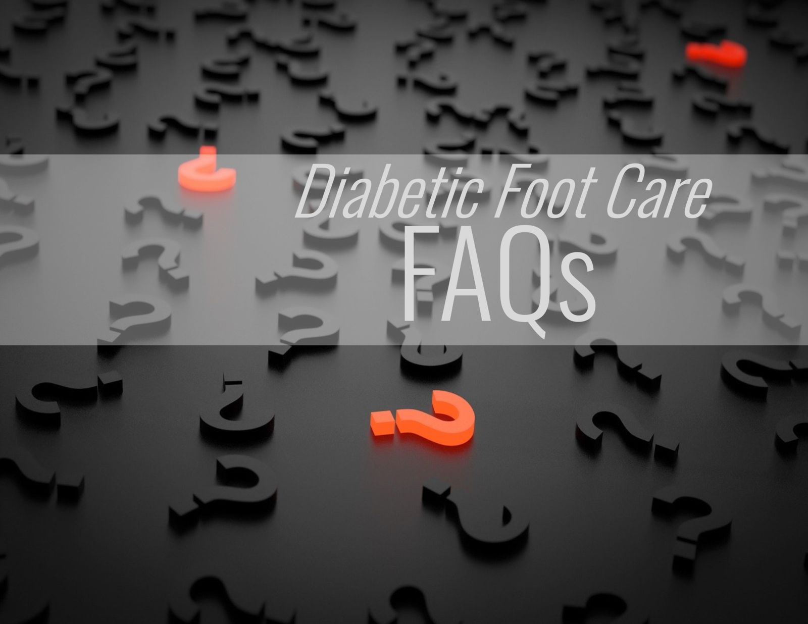 question marks and the words: Diabetic Foot Care FAQs