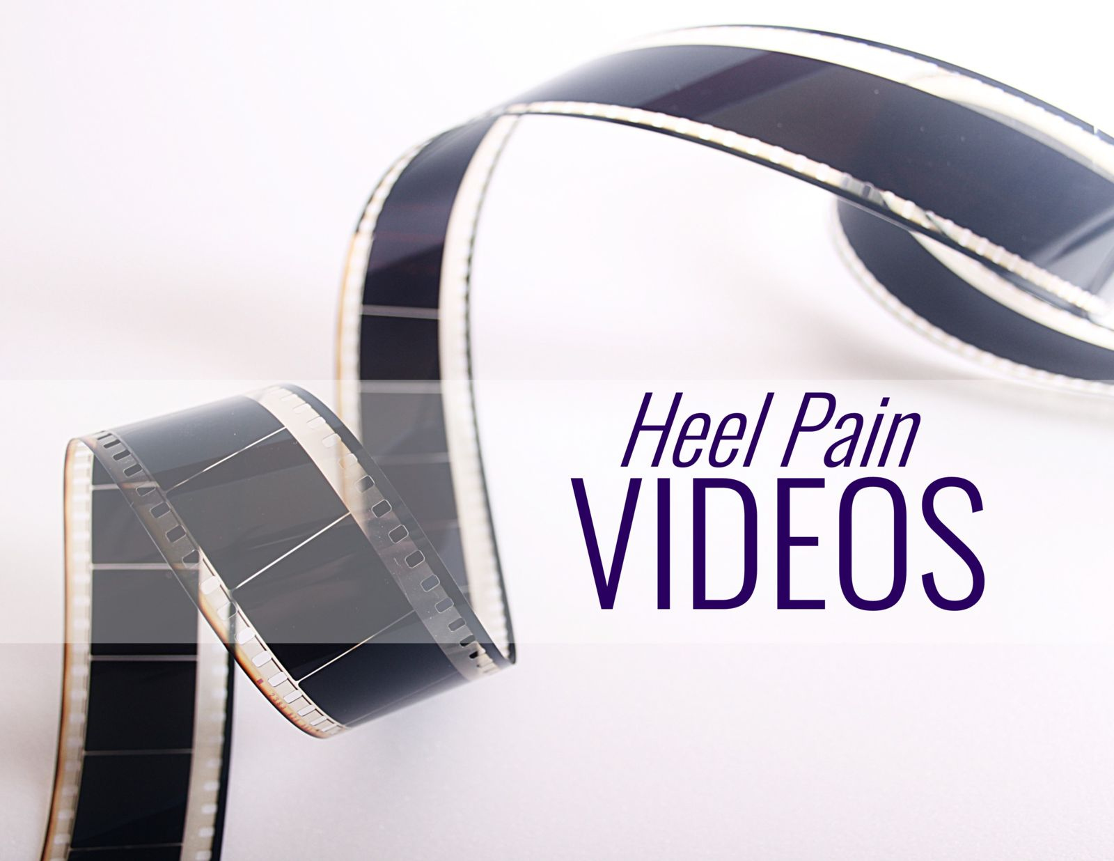 movie tape and the words: Heel Pain Videos