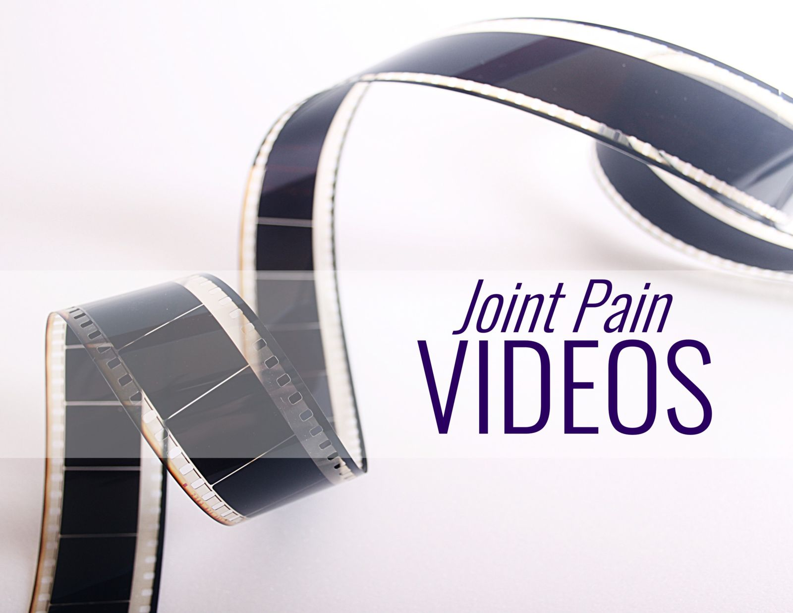 movie reel and the words Joint Pain Videos