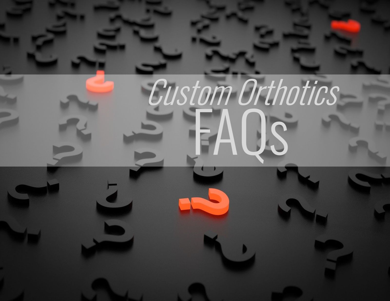 question marks with the words: Custom Orthotics FAQs