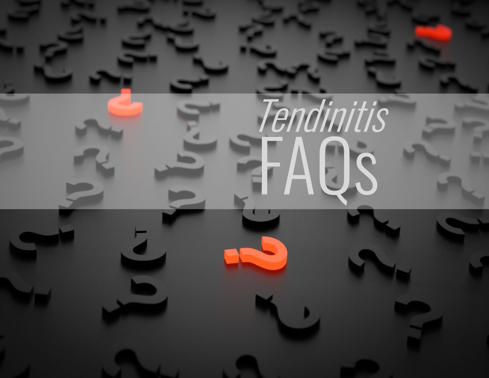question marks and the words: Tendinitis FAQs