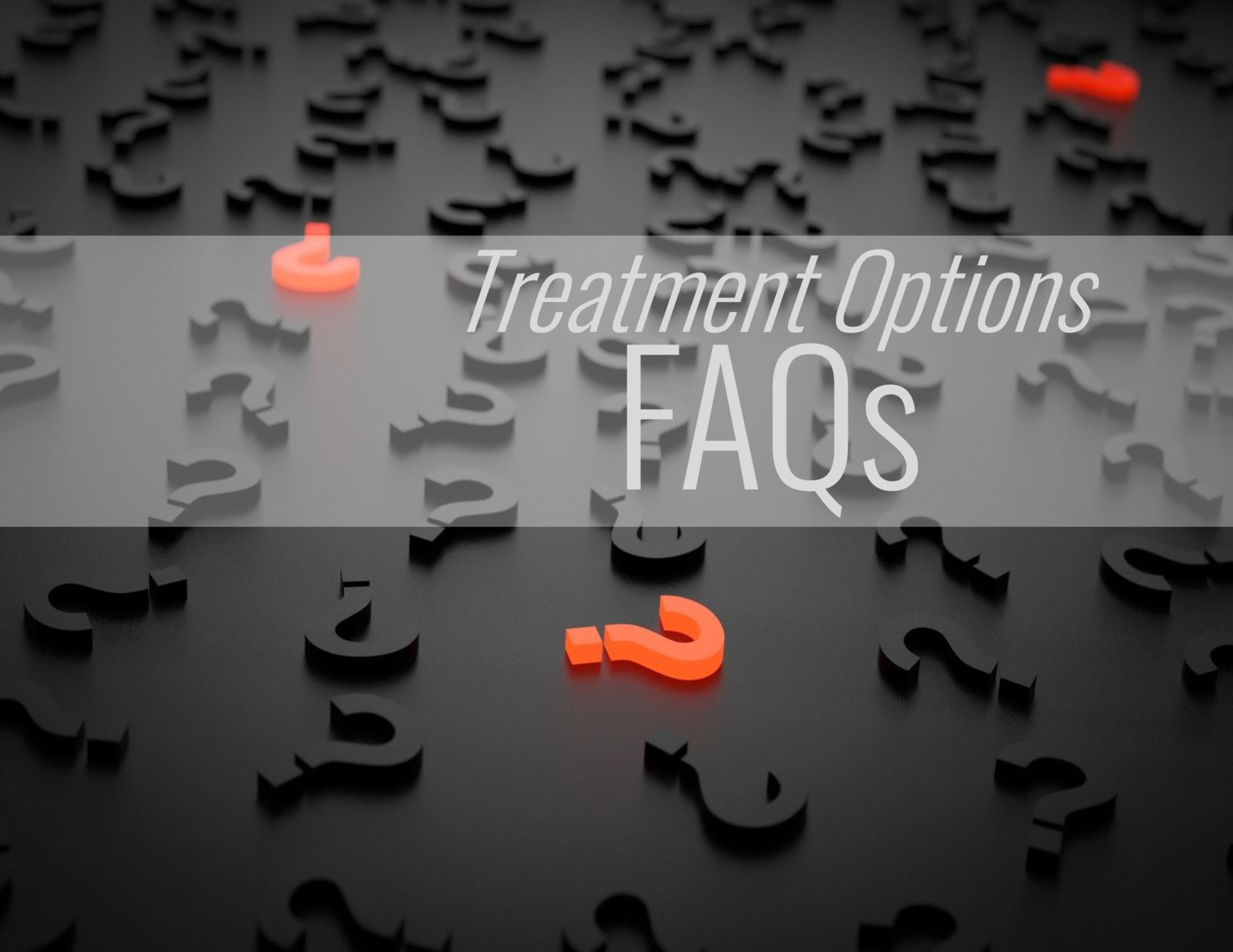 question marks and the words: Treatment Options FAQs
