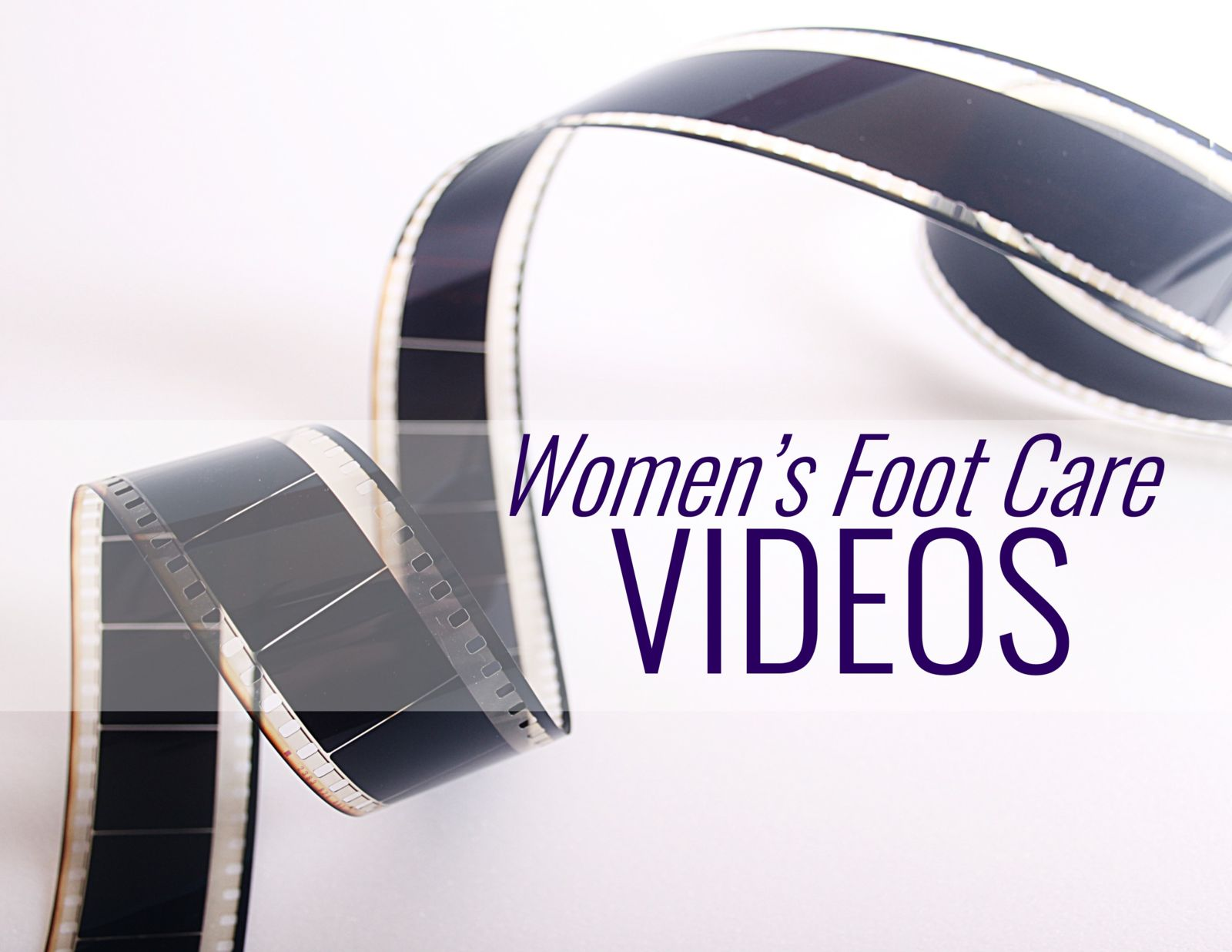 film reel with words: Women's Foot Care Videos