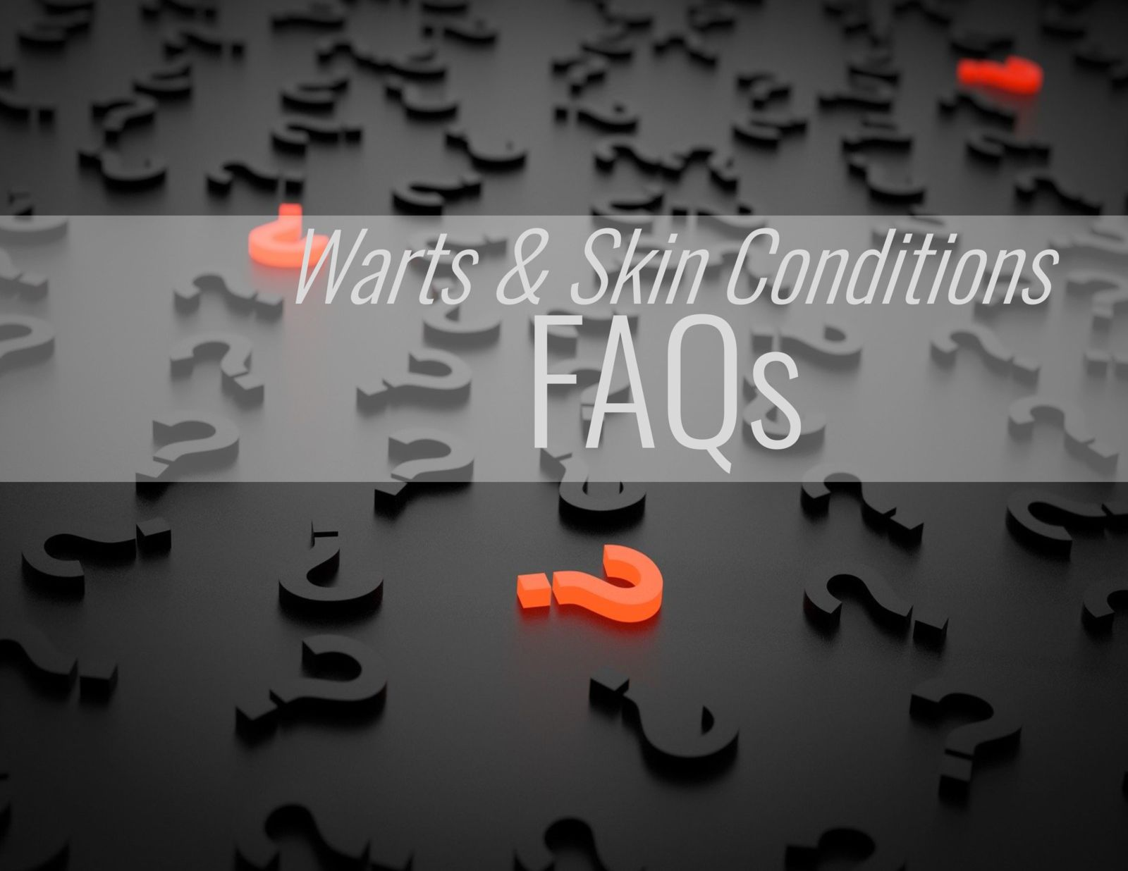question marks and the words: warts & skin conditions faqs