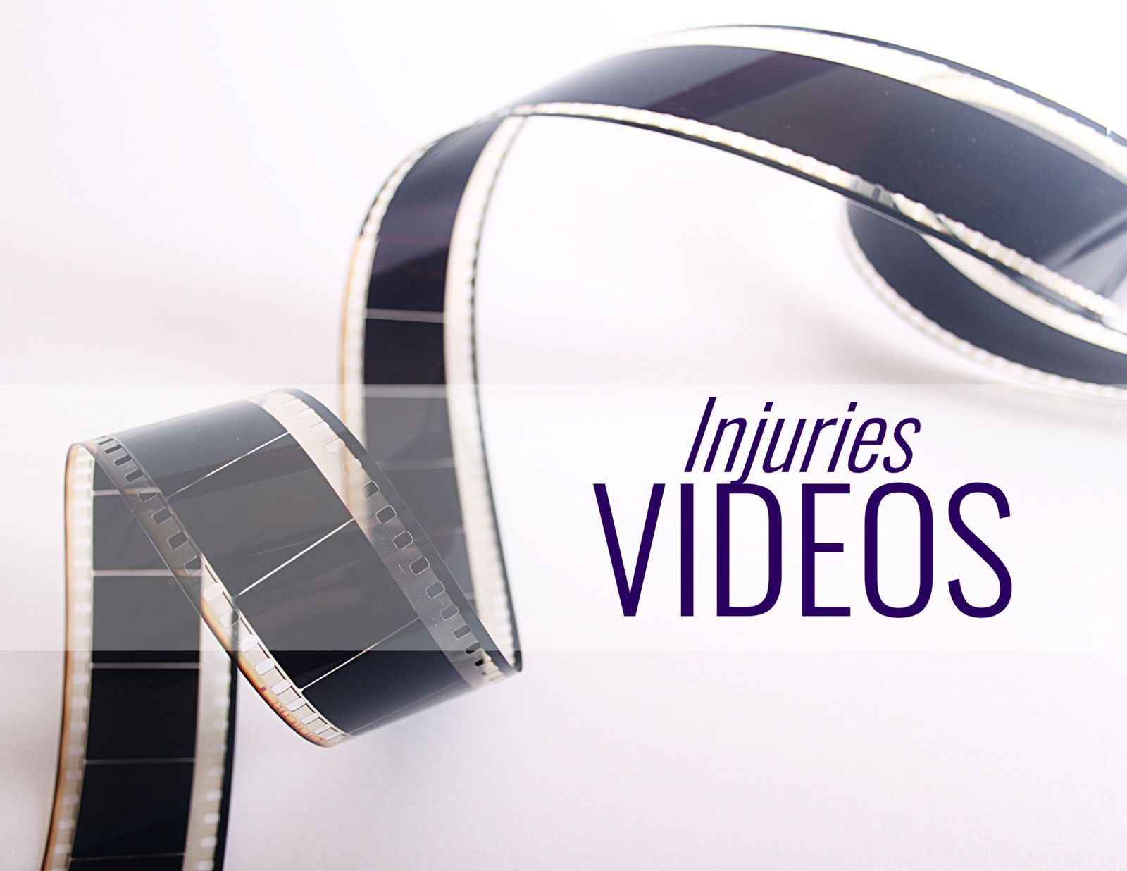 film reel and the words: Injuries Videos