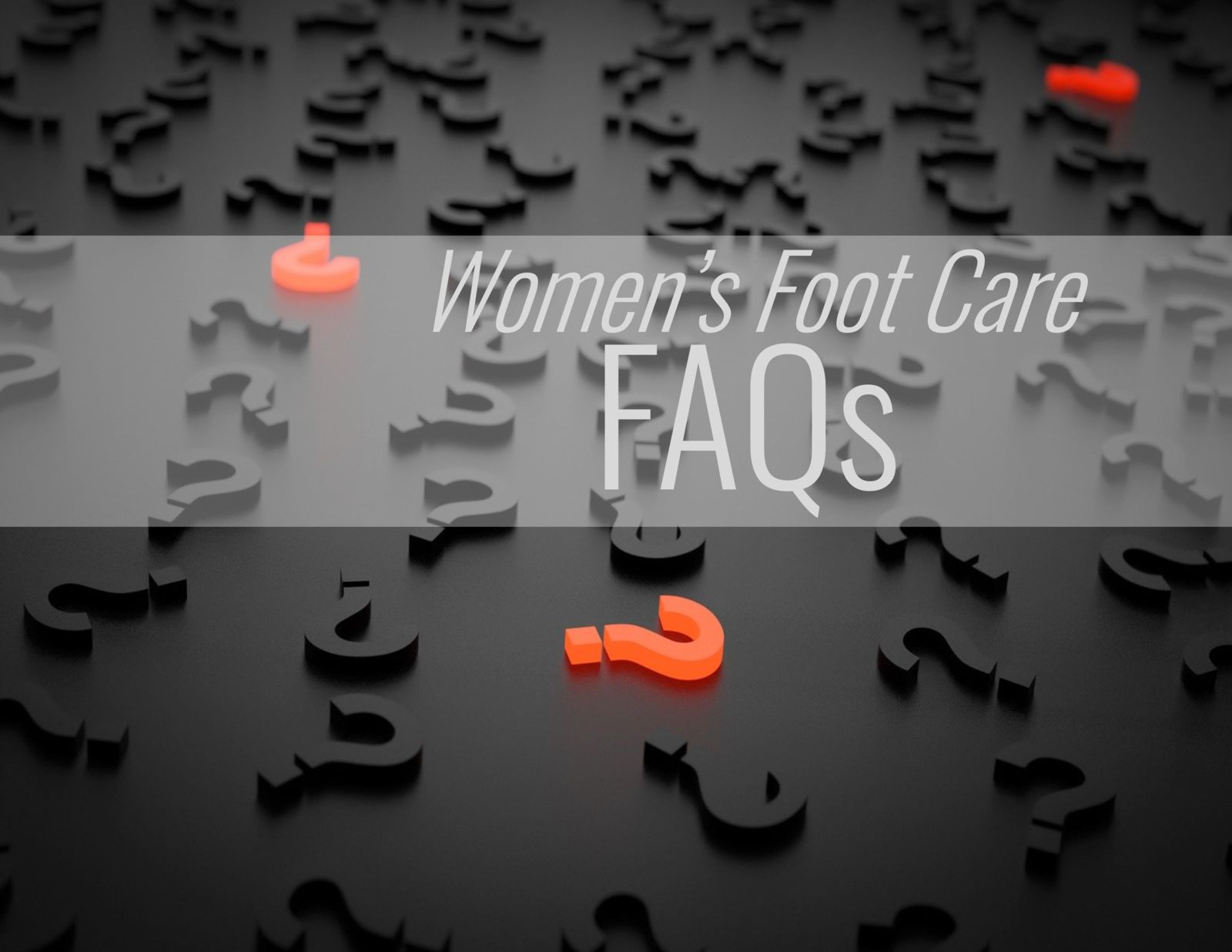 question marks and the words: women's foot care FAQs
