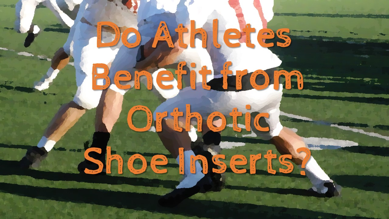 Do Athletes Benefit from Orthotic Shoe Inserts?