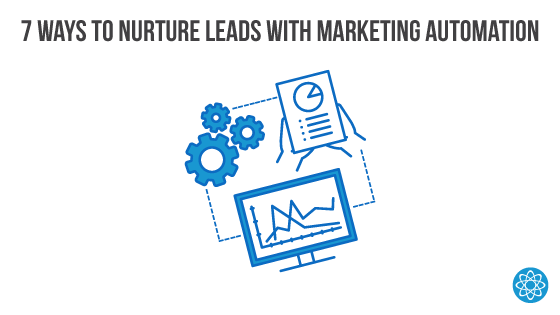 Image Representing 7 Ways to Nurture Leads With Marketing Automation