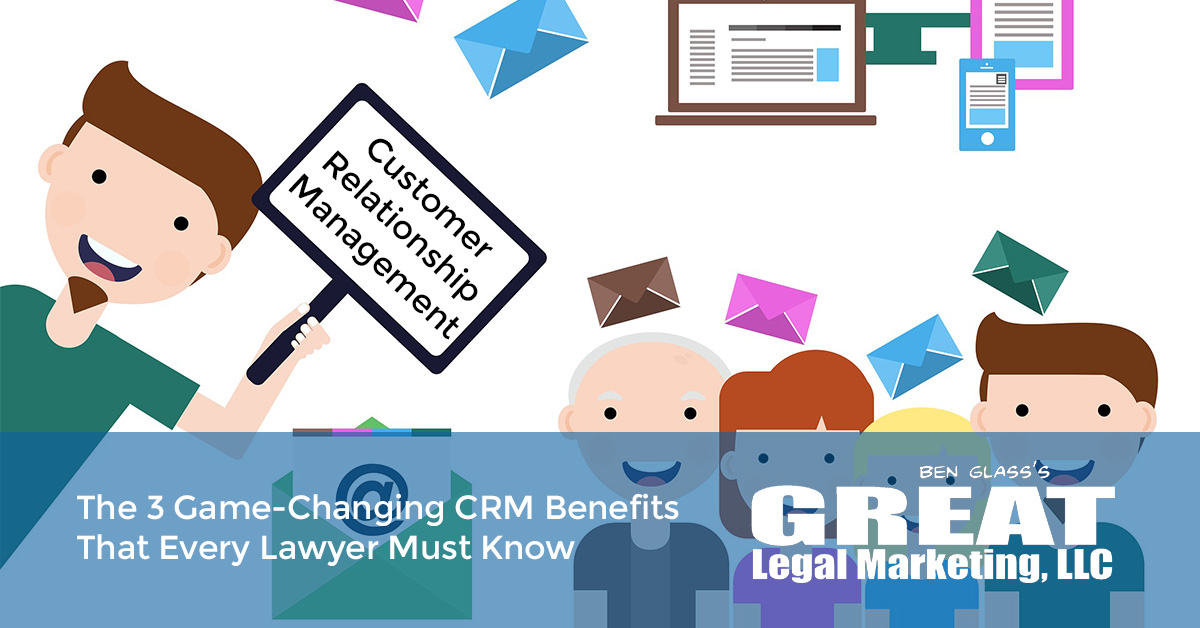 3 Game-Changing CRM Benefits Every Lawyer Must Know
