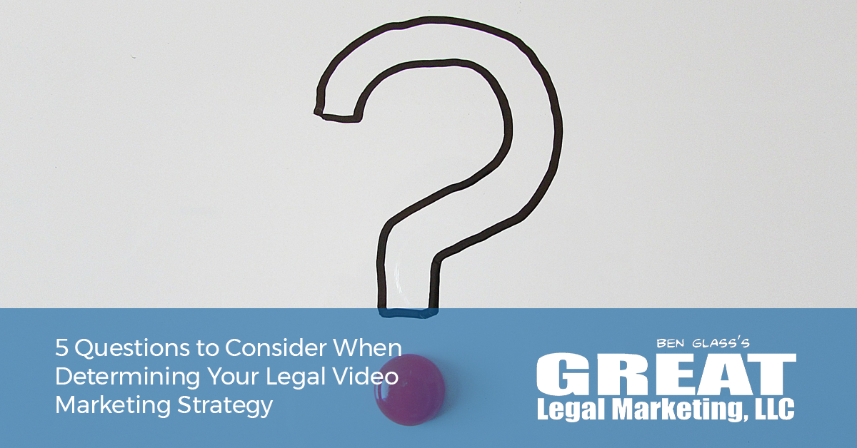 5 Questions to Consider When Determining Your Legal Video Marketing Strategy