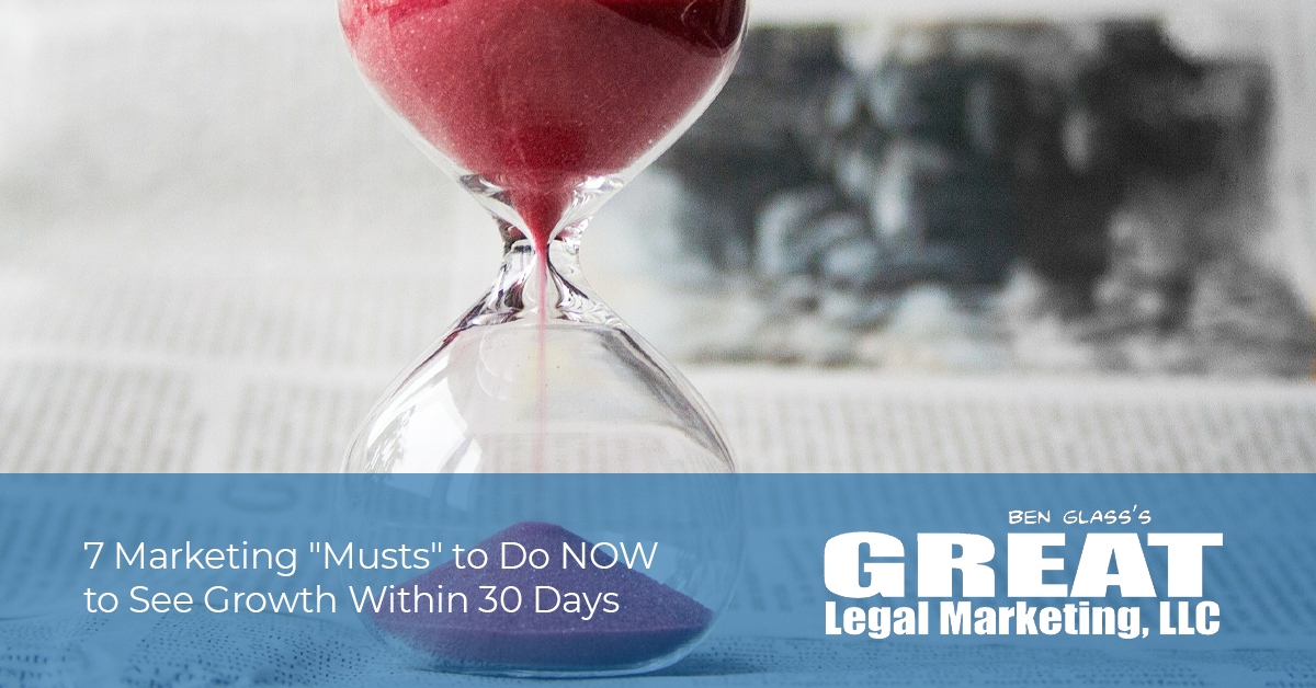 """7 Marketing """"Musts"""" to Do NOW to See Growth Within 30 Days: Accelerate Your Law Firm's Potential"""