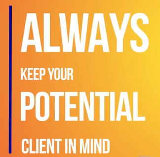Always Keep Your Potential Client in Mind