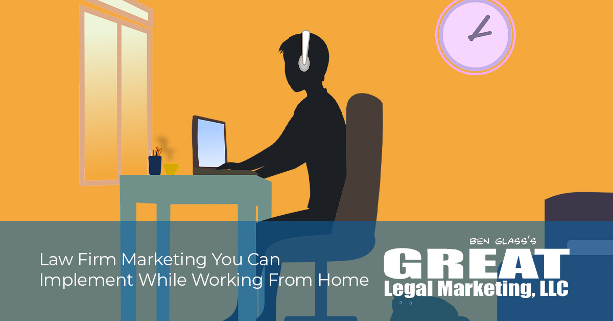 Law Firm Marketing You Can Implement While Working From Home