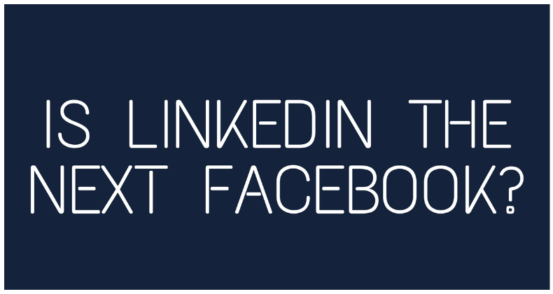 Is linkedin the next facebook?