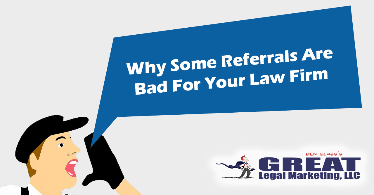 Not all referral sources are created equal. Find out why some referrals may be bad for your law firm.