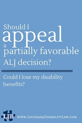 Should I appeal a partially favorable ALJ decision? Could I lose my disability benefits?
