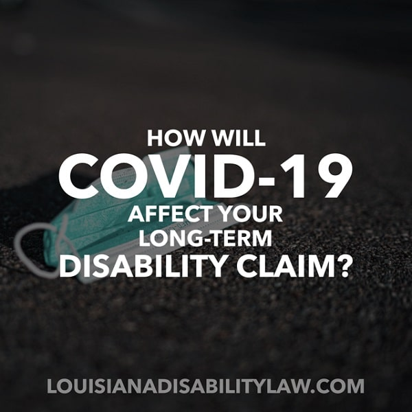 How will Covid-19 affect my long-term disability claim?