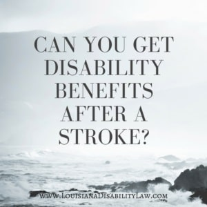 Can you get disability benefits after a stroke?