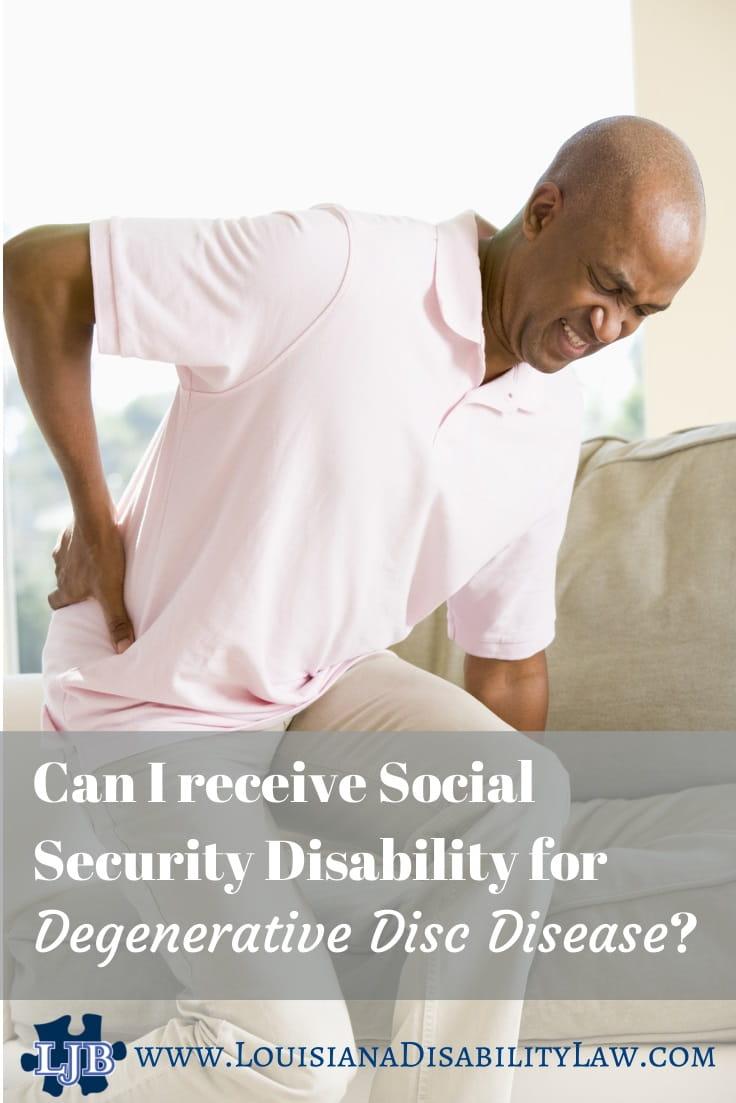 CAN I GET SSDI FOR DEGENERATIVE DISC DISEASE?