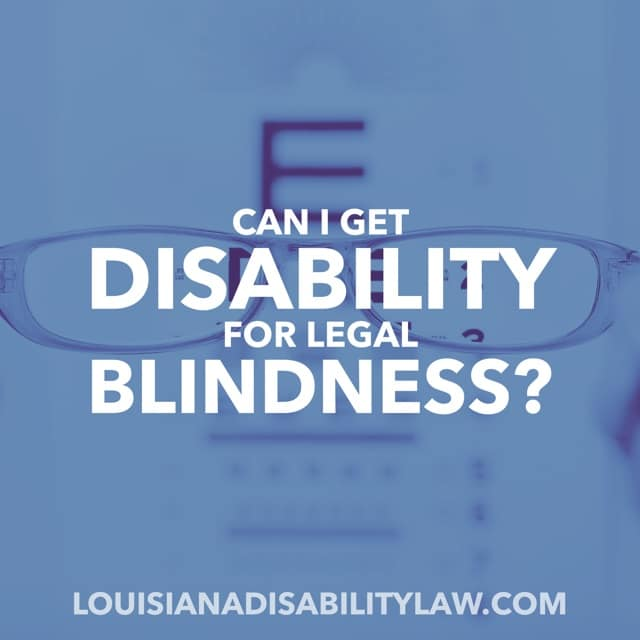 Can I Get Disability Benefits for Legal Blindness?
