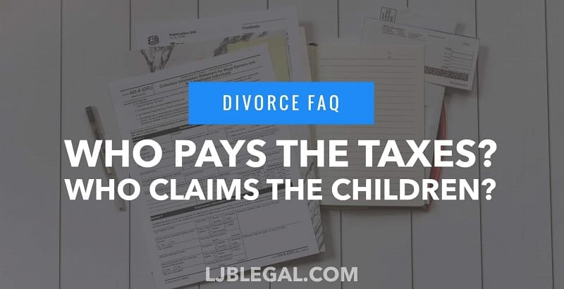 Divorce FAQ: Who pays the taxes? Who claims the children?