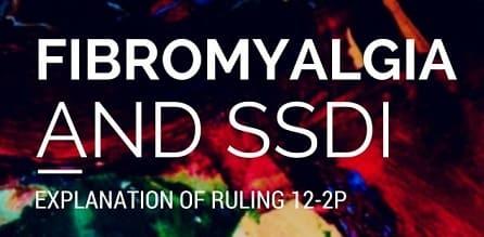 Fibromyalgia and SSDI: Explanation of Ruling 12-2p