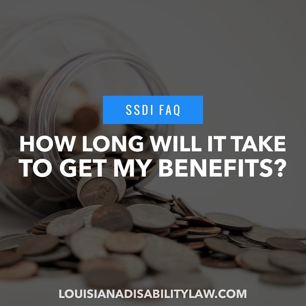 How long will it take to get my SSDI benefits?