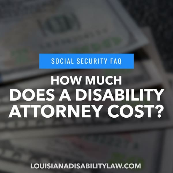 Social Security FAQ: How Much Will a Disability Attorney Cost Me?