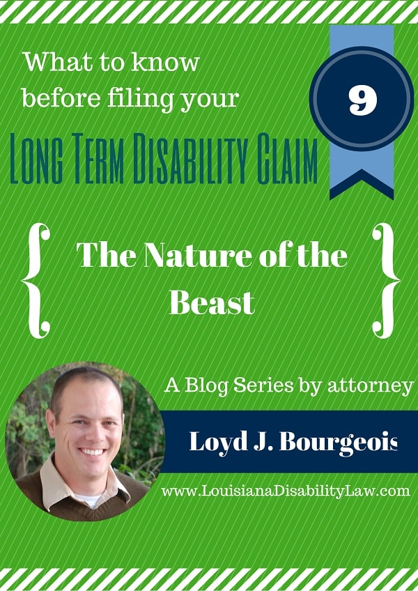 What to know before filing your Long-Term Disability claim: The Nature of the Beast