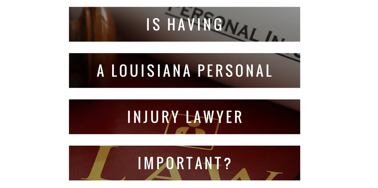 Is having a Louisiana Personal Injury Lawyer Important?