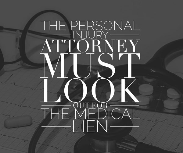 The Personal Injury Attorney Must Look Out for the Medical Lien